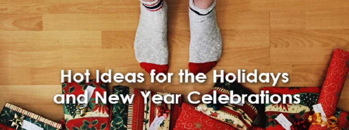 Hot Ideas for the Holidays and New Year Celebrations