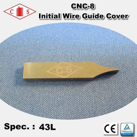 CNC-8 Initial Wire Guide Cover