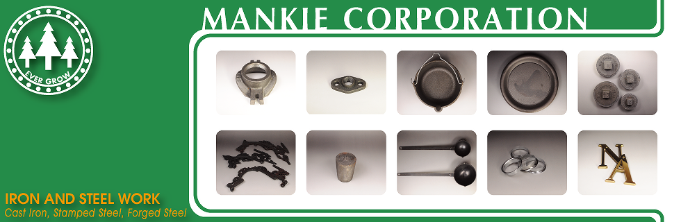Mankie corporation, Cast Iron, Stamped Steel, Forged Steel